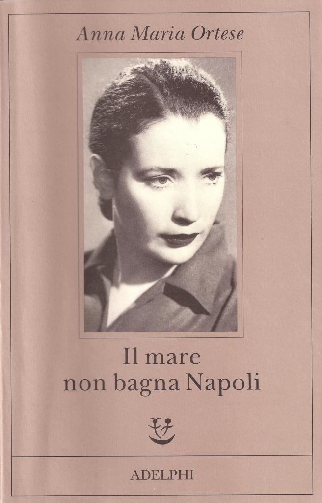 Anna Maria Ortese_il-mare-non-bagna-Napoli